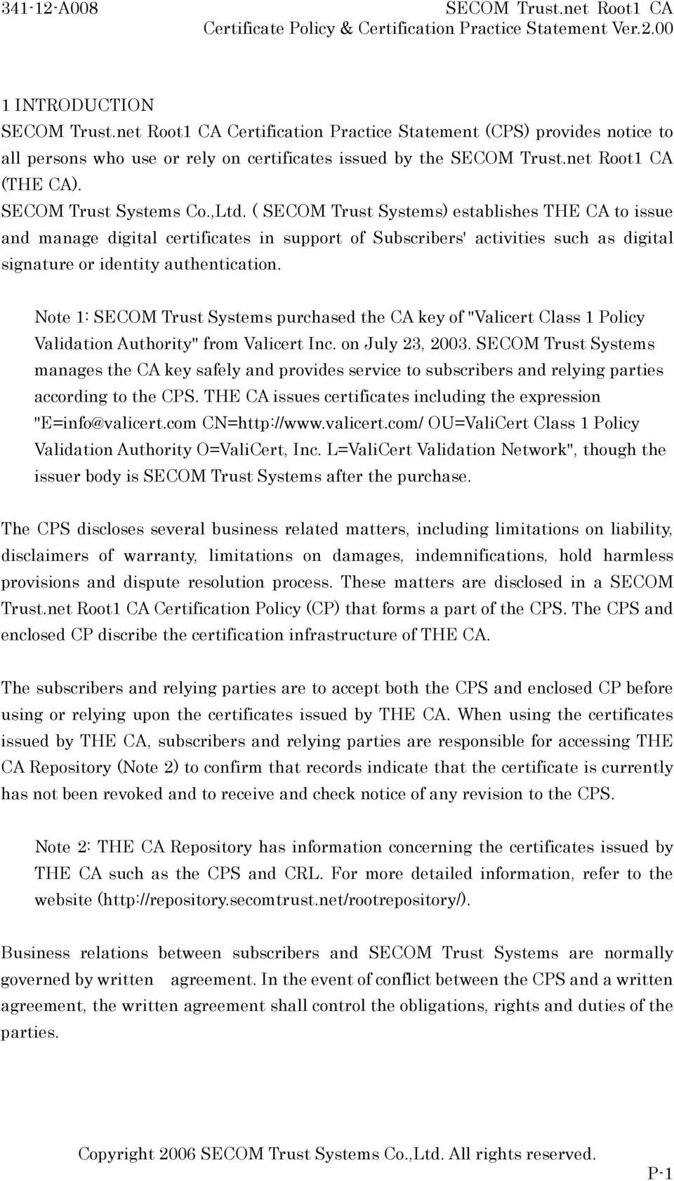 "Note 1: SECOM Trust Systems purchased the CA key of ""Valicert Class 1 Policy Validation Authority"" from Valicert Inc. on July 23, 2003."