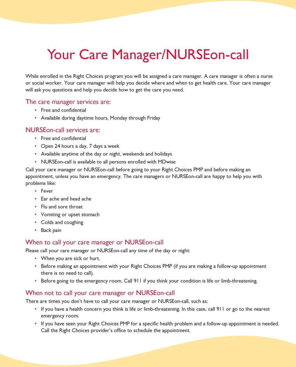 The care manager services are: Free and confidential Available during daytime hours, Monday through Friday NURSEon-call services are: Free and confidential Open 24 hours a day, 7 days a week