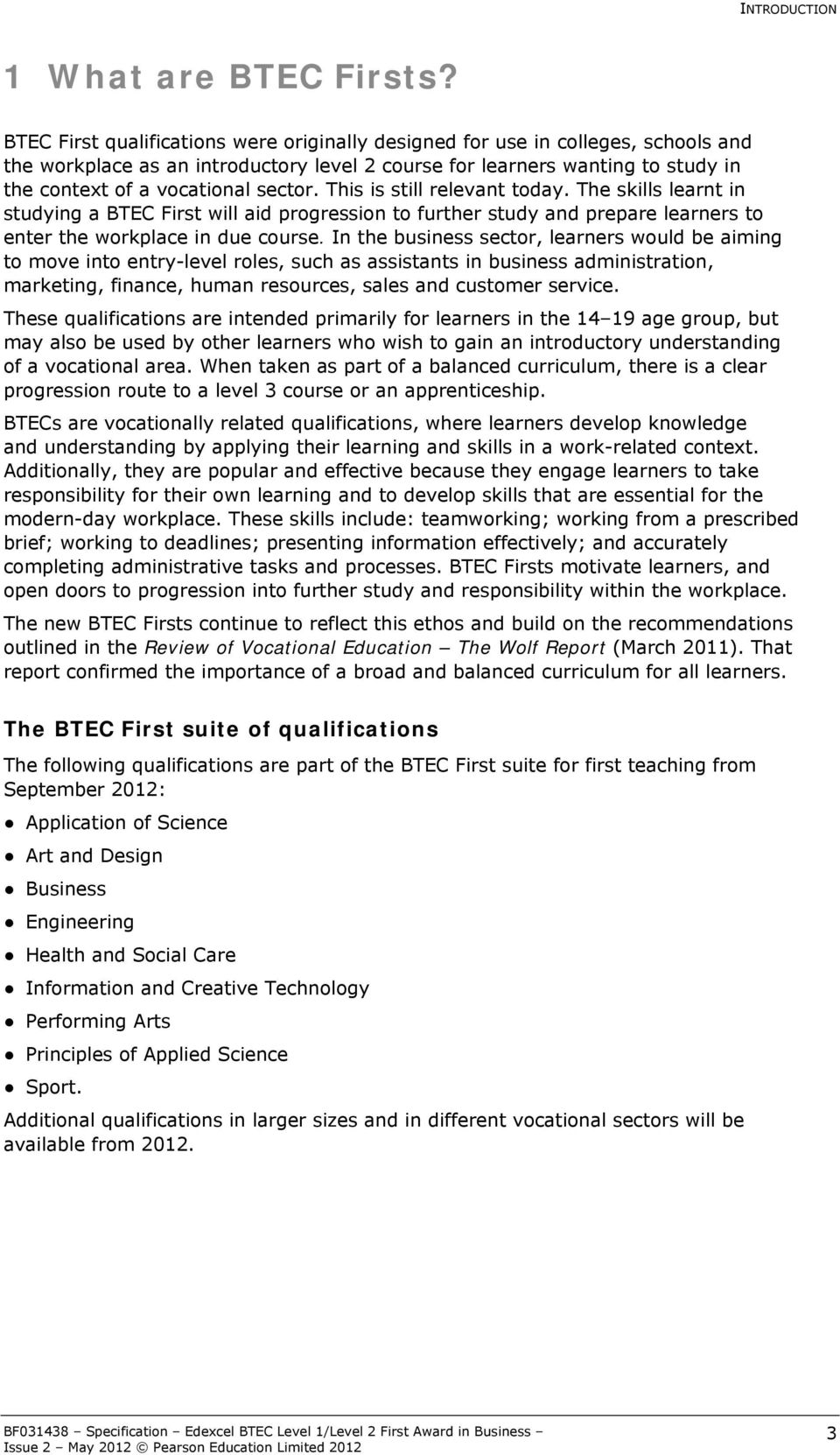 This is still relevant today. The skills learnt in studying a BTEC First will aid progression to further study and prepare learners to enter the workplace in due course.