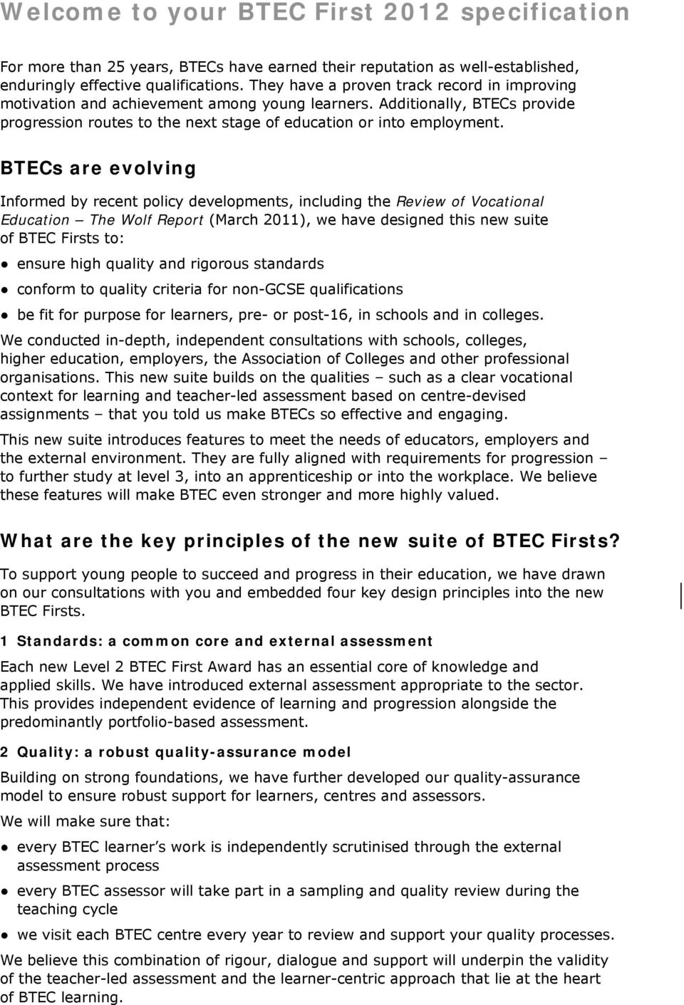 BTECs are evolving Informed by recent policy developments, including the Review of Vocational Education The Wolf Report (March 2011), we have designed this new suite of BTEC Firsts to: ensure high