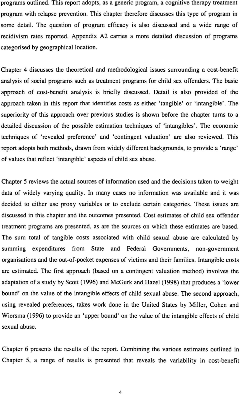 Chapter 4 discusses the theoretical and methodological issues surrounding a cost-benefit analysis of social programs such as treatment programs for child sex offenders.