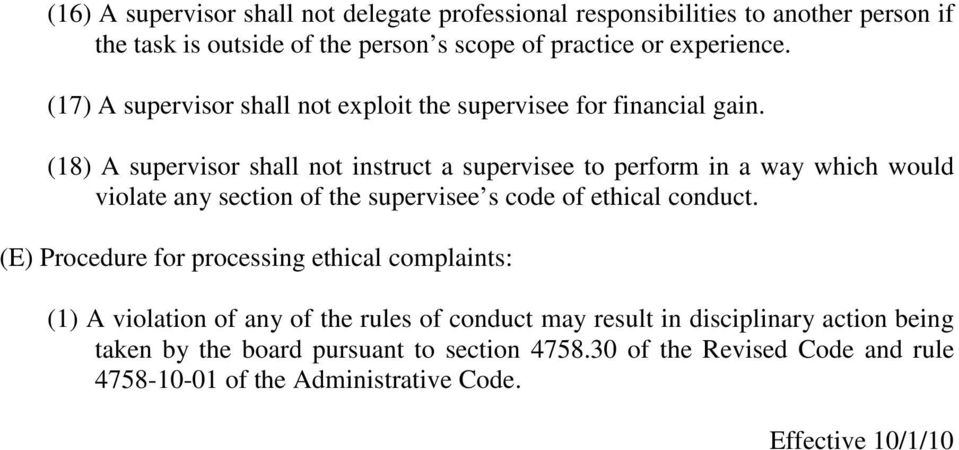 (18) A supervisor shall not instruct a supervisee to perform in a way which would violate any section of the supervisee s code of ethical conduct.