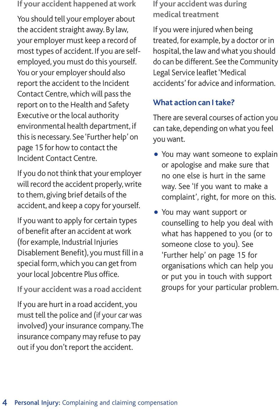You or your employer should also report the accident to the Incident Contact Centre, which will pass the report on to the Health and Safety Executive or the local authority environmental health