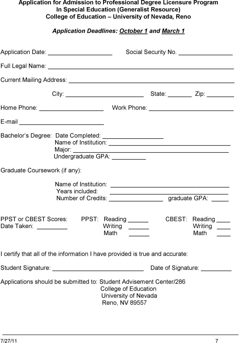 Full Legal Name: Current Mailing Address: City: State: Zip: Home Phone: Work Phone: E-mail Bachelor s Degree: Date Completed: Name of Institution: Major: Undergraduate GPA: Graduate Coursework (if