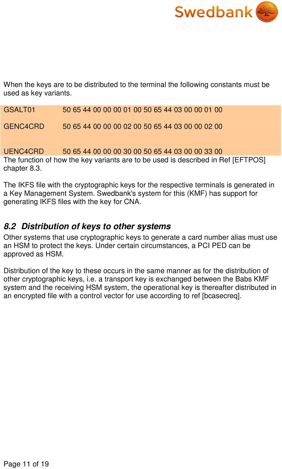 variants are to be used is described in Ref [EFTPOS] chapter 8.3. The IKFS file with the cryptographic keys for the respective terminals is generated in a Key Management System.