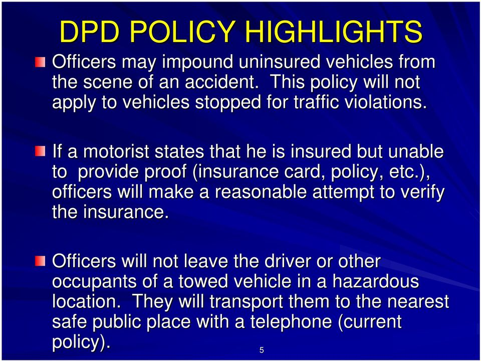 If a motorist states that he is insured but unable to provide proof (insurance card, policy, etc.