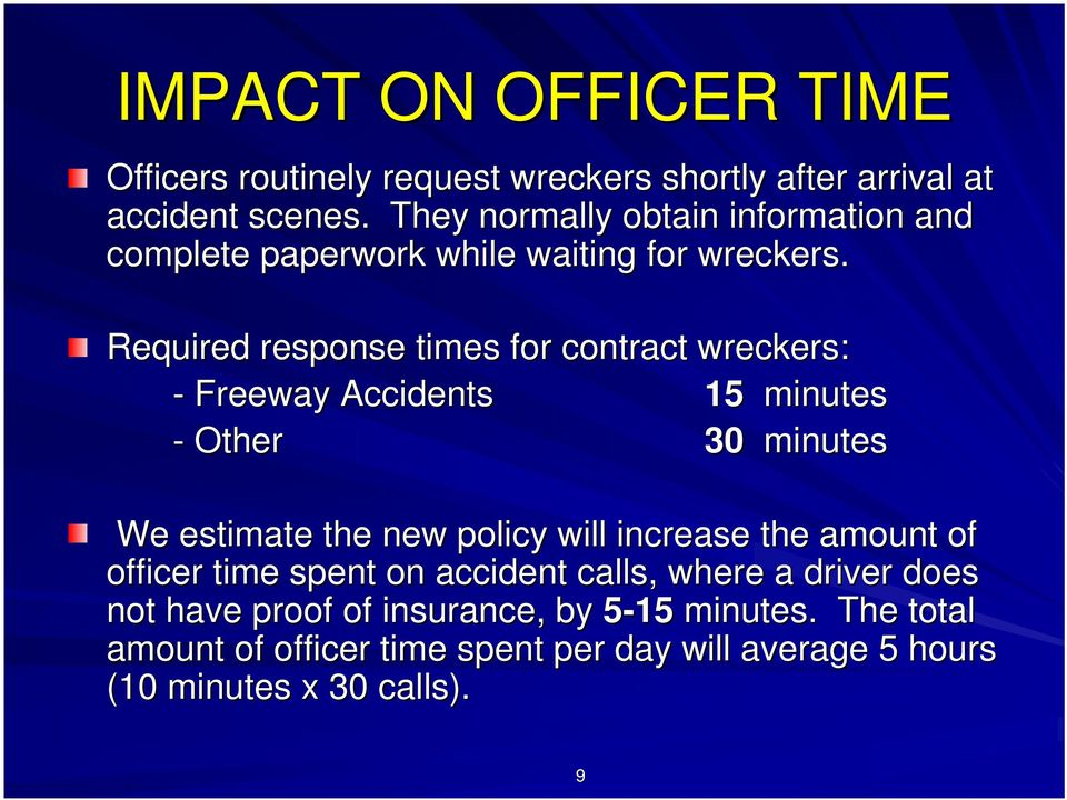 Required response times for contract wreckers: - Freeway Accidents 15 minutes - Other 30 minutes We estimate the new policy will