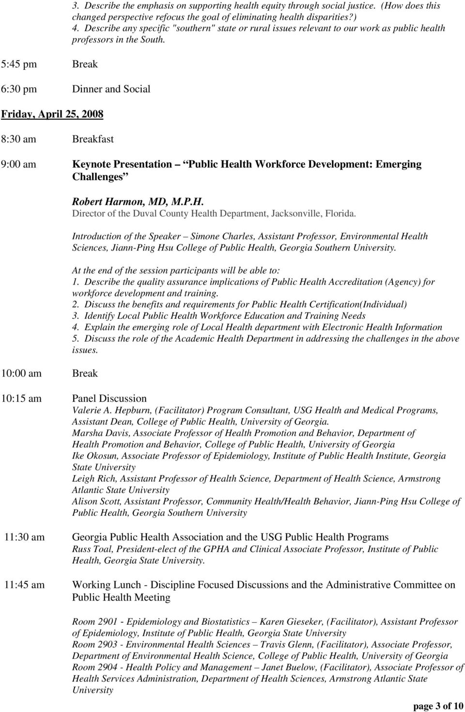 6:0 pm Dinner and Social Friday, April 5, 00 :0 am Breakfast 9:00 am Keynote Presentation Public Health Workforce Development: Emerging Challenges 0:00 am Break Robert Harmon, MD, M.P.H. Director of the Duval County Health Department, Jacksonville, Florida.