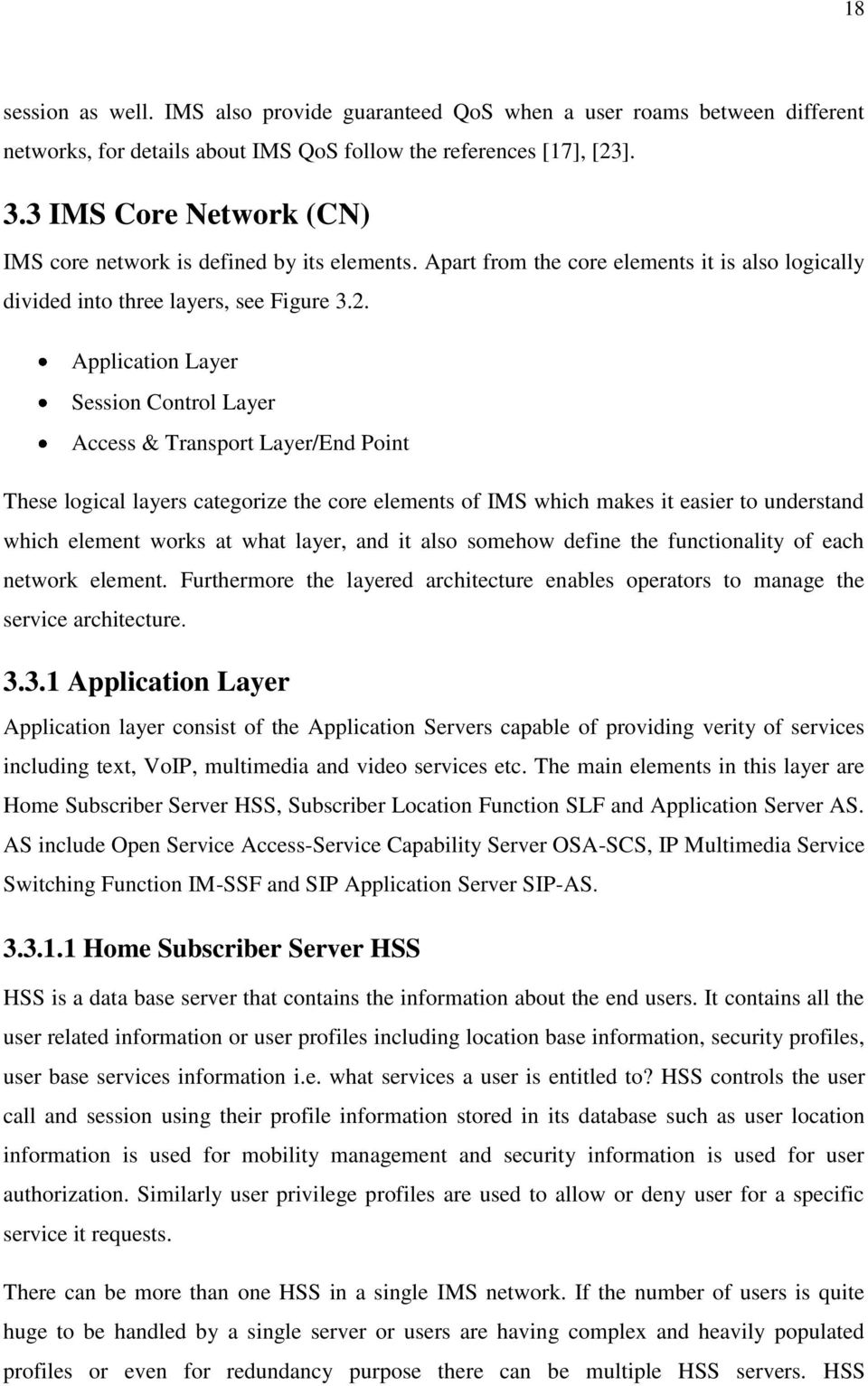 Application Layer Session Control Layer Access & Transport Layer/End Point These logical layers categorize the core elements of IMS which makes it easier to understand which element works at what