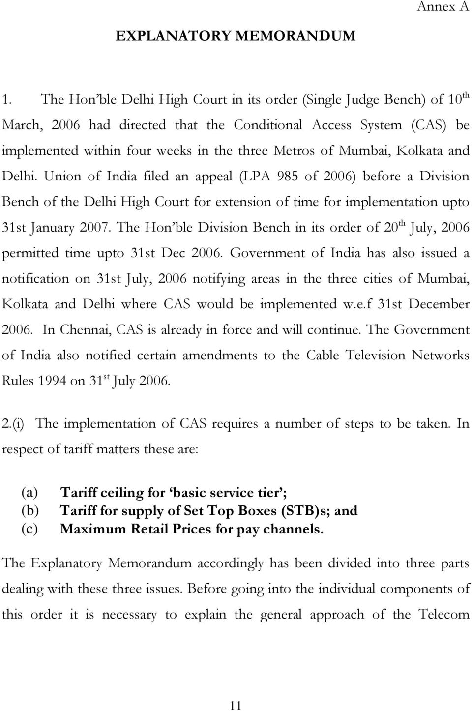 Mumbai, Kolkata and Delhi. Union of India filed an appeal (LPA 985 of 2006) before a Division Bench of the Delhi High Court for extension of time for implementation upto 31st January 2007.