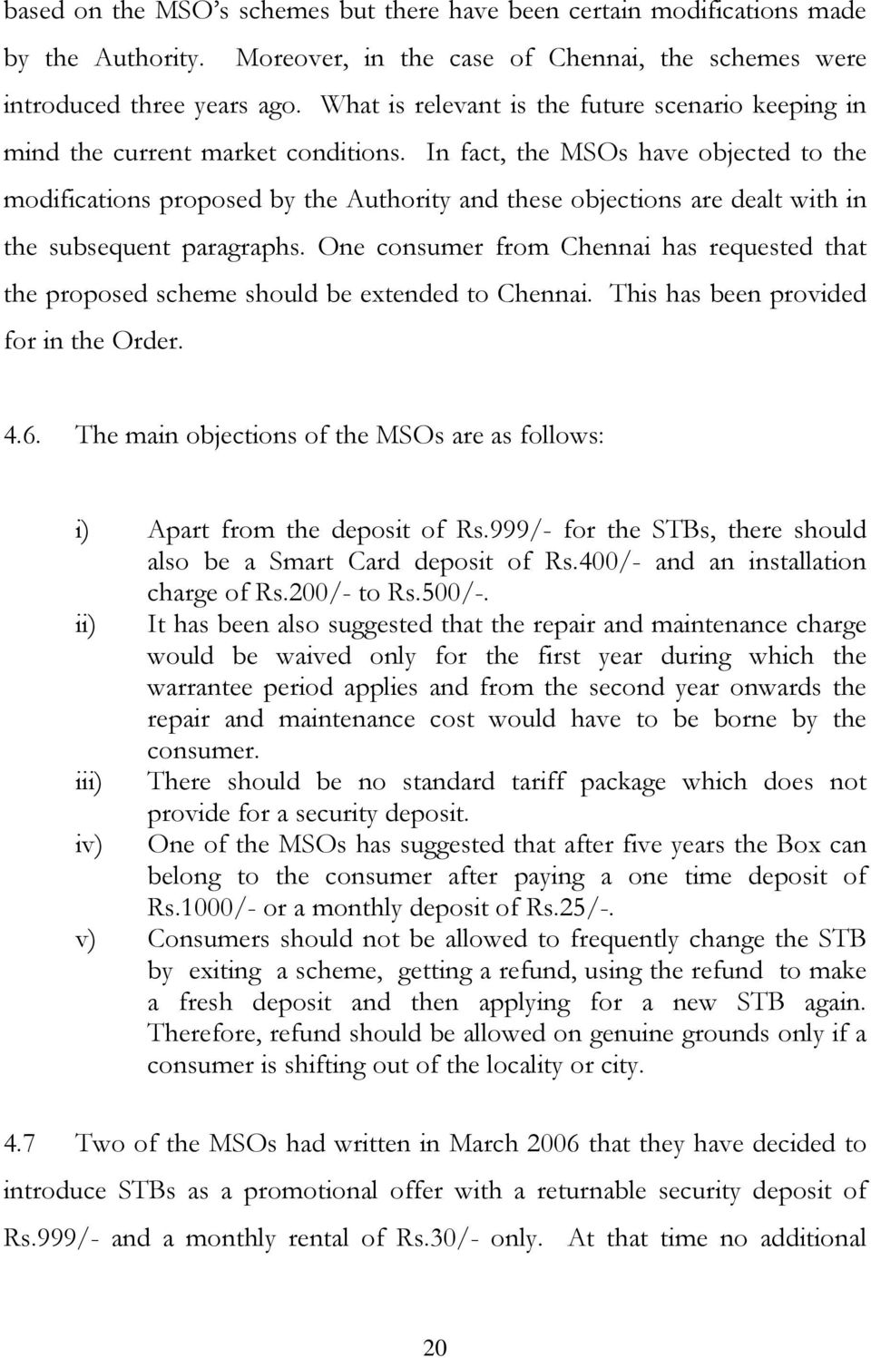 In fact, the MSOs have objected to the modifications proposed by the Authority and these objections are dealt with in the subsequent paragraphs.