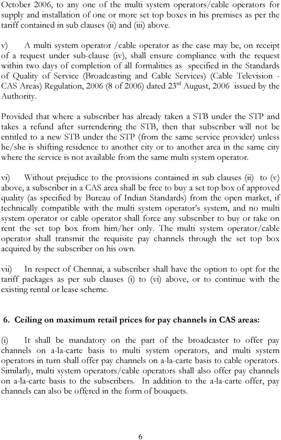 v) A multi system operator /cable operator as the case may be, on receipt of a request under sub-clause (iv), shall ensure compliance with the request within two days of completion of all formalities