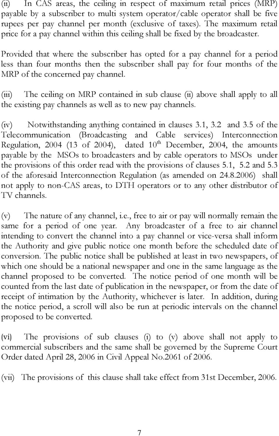 Provided that where the subscriber has opted for a pay channel for a period less than four months then the subscriber shall pay for four months of the MRP of the concerned pay channel.
