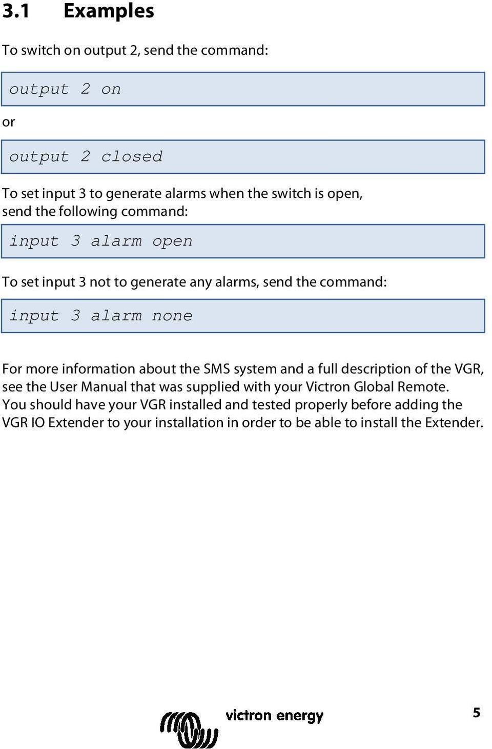 information about the SMS system and a full description of the VGR, see the User Manual that was supplied with your Victron Global Remote.