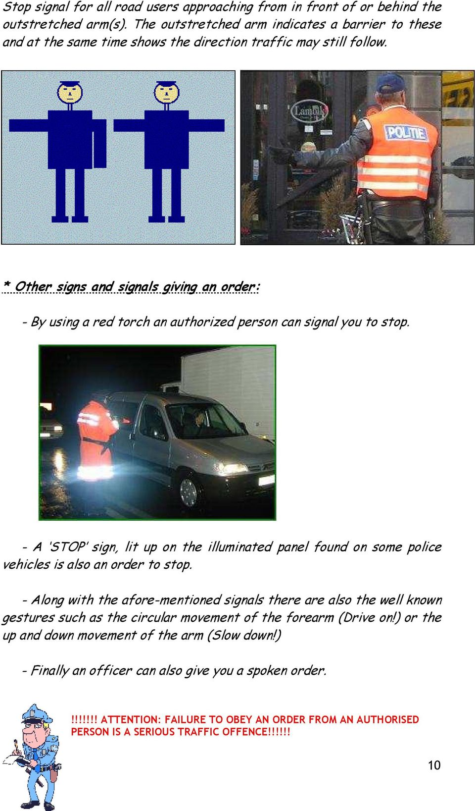 * Other signs and signals giving an order: - By using a red torch an authorized person can signal you to stop.