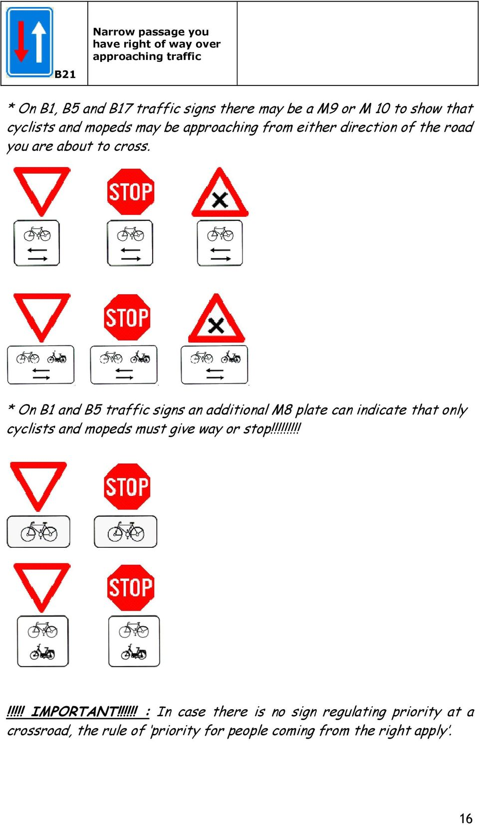 * On B1 and B5 traffic signs an additional M8 plate can indicate that only cyclists and mopeds must give way or stop!!!!!!!!!!!!!! IMPORTANT!