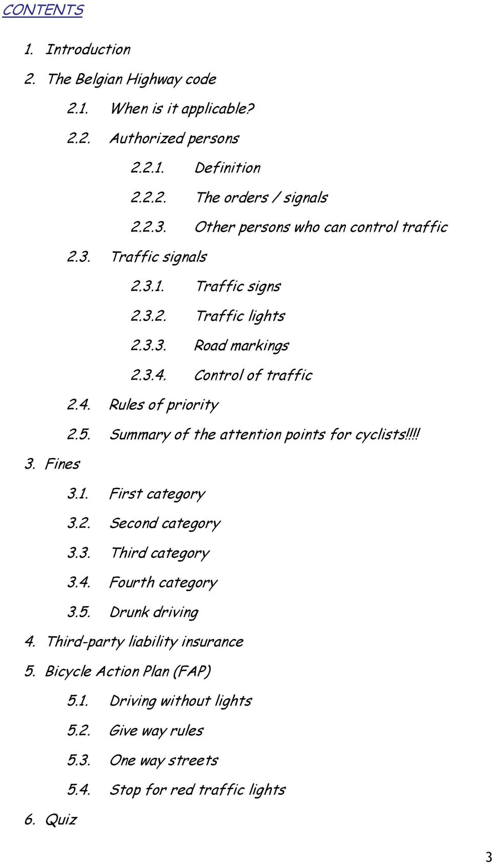 5. Summary of the attention points for cyclists!!!! 3. Fines 3.1. First category 3.2. Second category 3.3. Third category 3.4. Fourth category 3.5. Drunk driving 4.