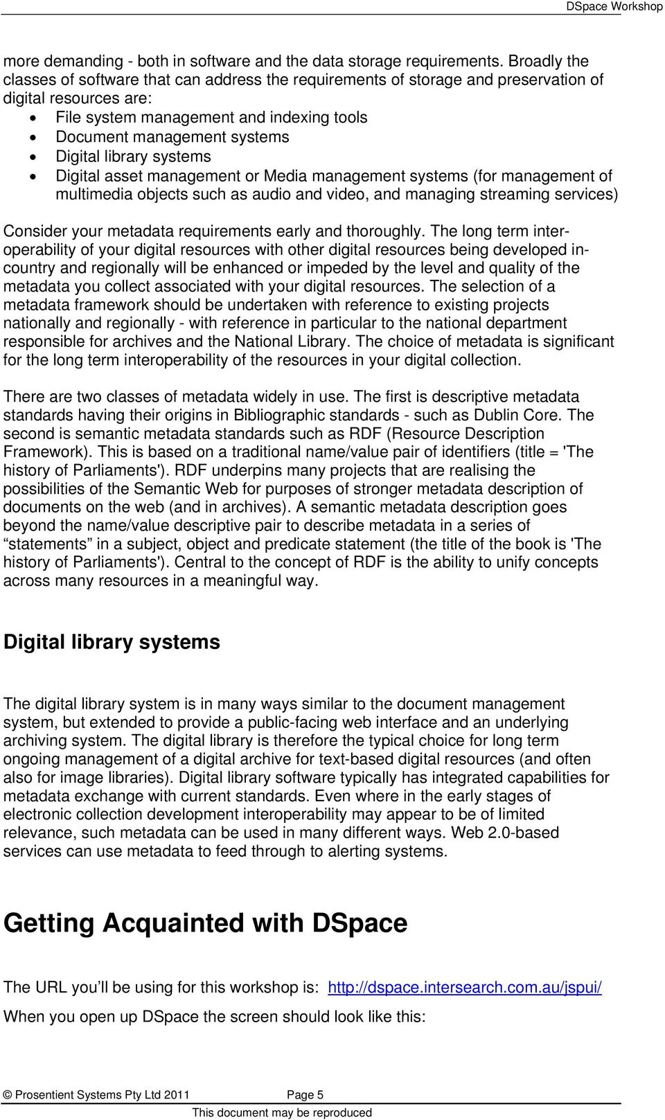 library systems Digital asset management or Media management systems (for management of multimedia objects such as audio and video, and managing streaming services) Consider your metadata