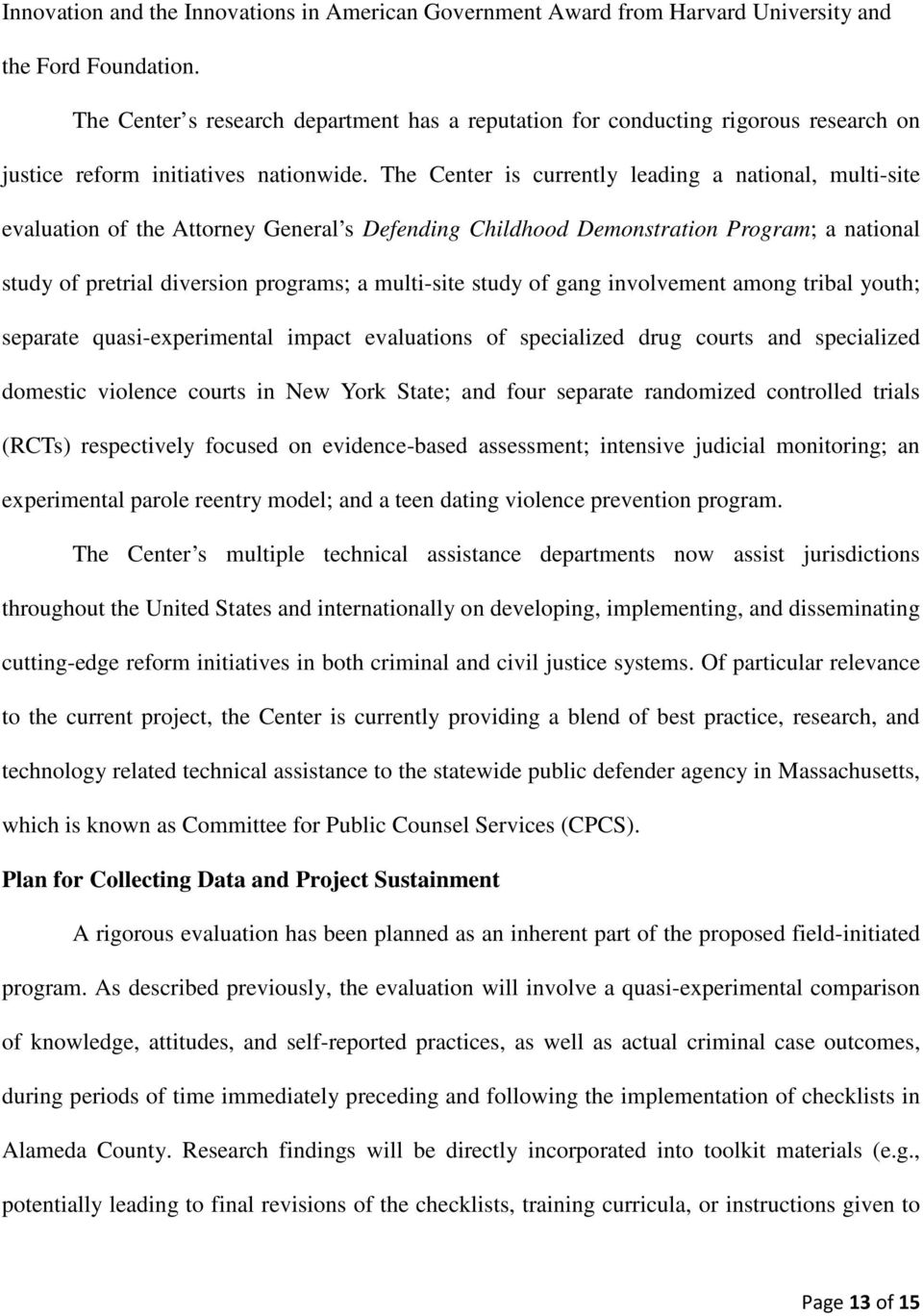 The Center is currently leading a national, multi-site evaluation of the Attorney General s Defending Childhood Demonstration Program; a national study of pretrial diversion programs; a multi-site