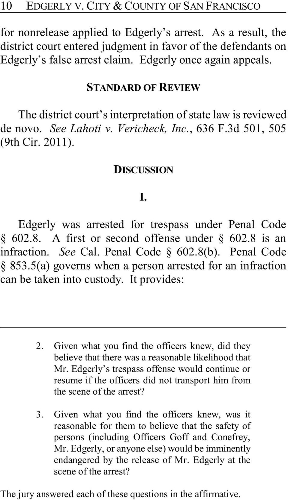 Edgerly was arrested for trespass under Penal Code 602.8. A first or second offense under 602.8 is an infraction. See Cal. Penal Code 602.8(b). Penal Code 853.