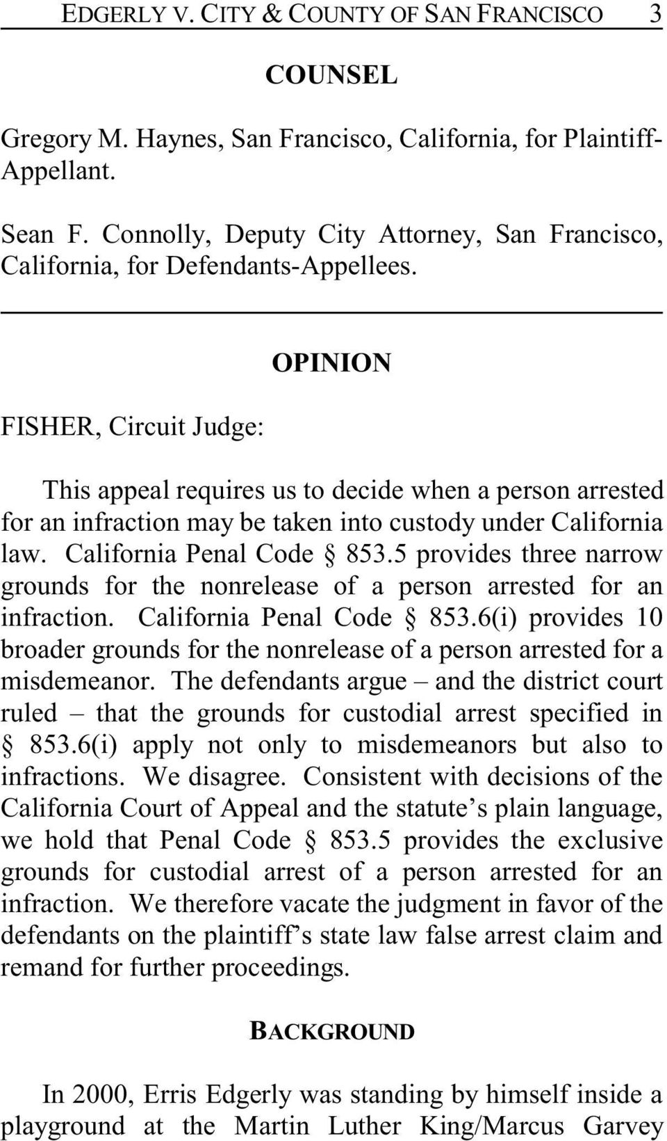 FISHER, Circuit Judge: OPINION This appeal requires us to decide when a person arrested for an infraction may be taken into custody under California law. California Penal Code 853.