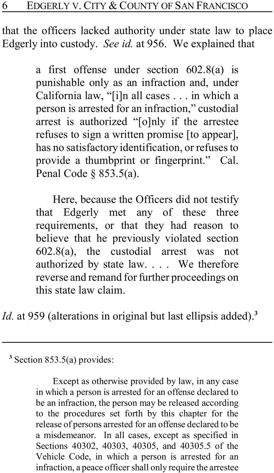 .. in which a person is arrested for an infraction, custodial arrest is authorized [o]nly if the arrestee refuses to sign a written promise [to appear], has no satisfactory identification, or refuses
