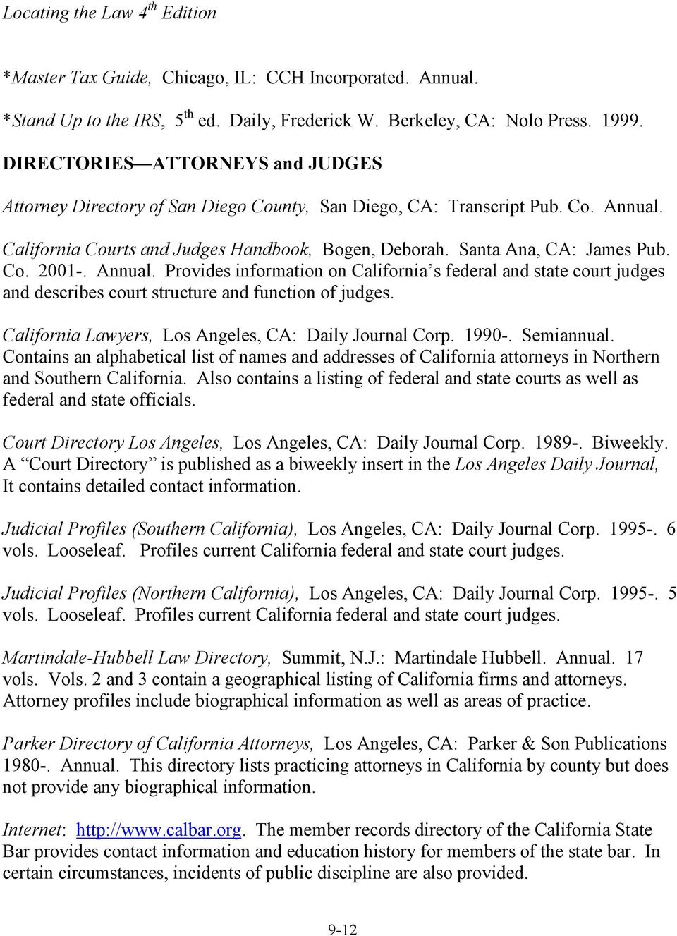 Annual. Provides information on California s federal and state court judges and describes court structure and function of judges. California Lawyers, Los Angeles, CA: Daily Journal Corp. 1990-.