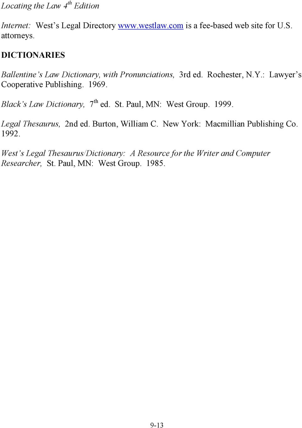 1969. Black s Law Dictionary, 7 th ed. St. Paul, MN: West Group. 1999. Legal Thesaurus, 2nd ed. Burton, William C.