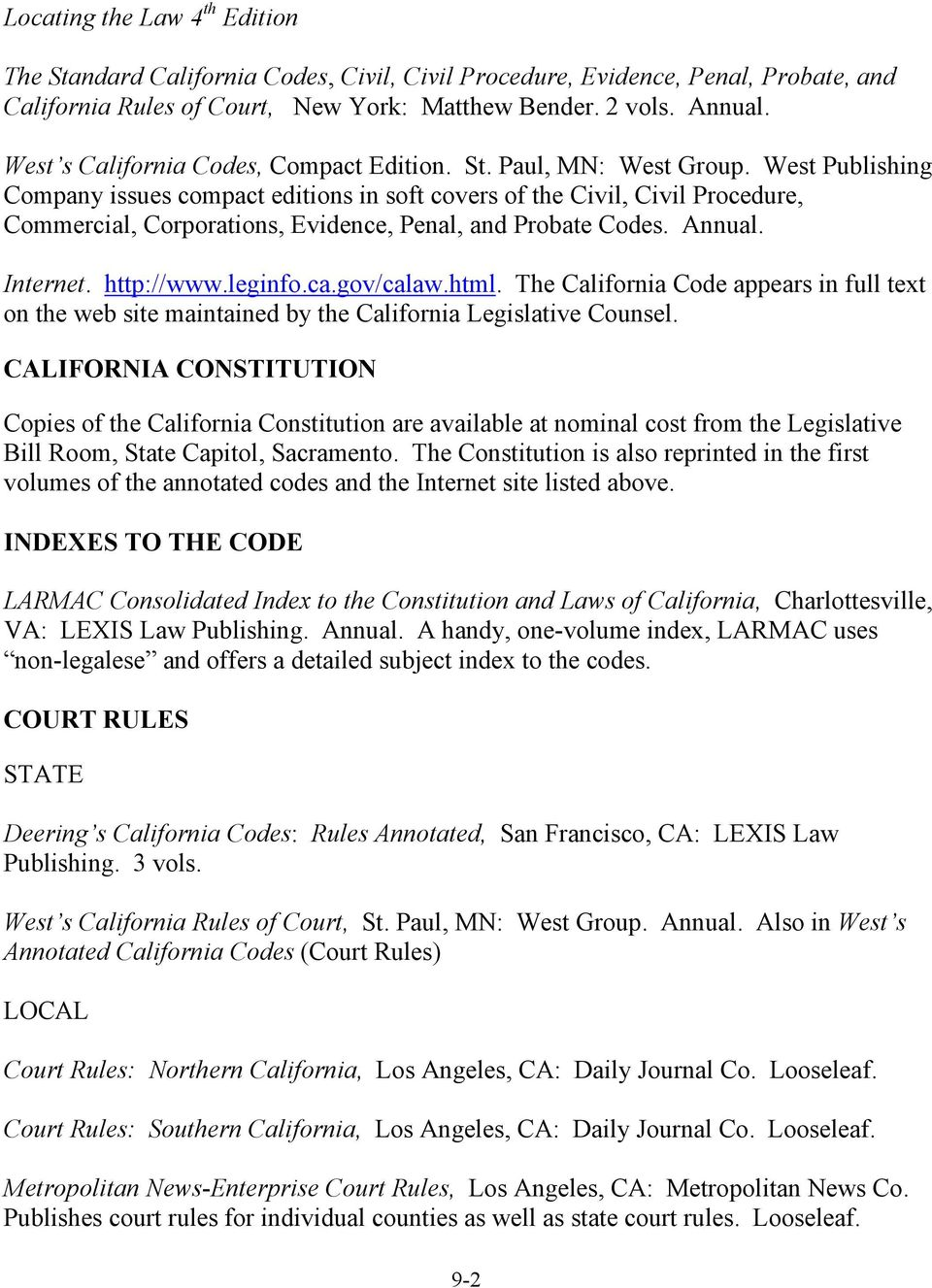 gov/calaw.html. The California Code appears in full text on the web site maintained by the California Legislative Counsel.