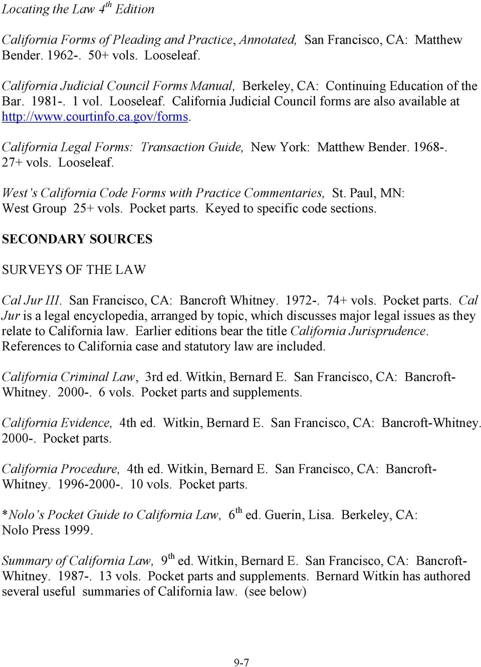 California Legal Forms: Transaction Guide, New York: Matthew Bender. 1968-. 27+ vols. Looseleaf. West s California Code Forms with Practice Commentaries, St. Paul, MN: West Group 25+ vols.