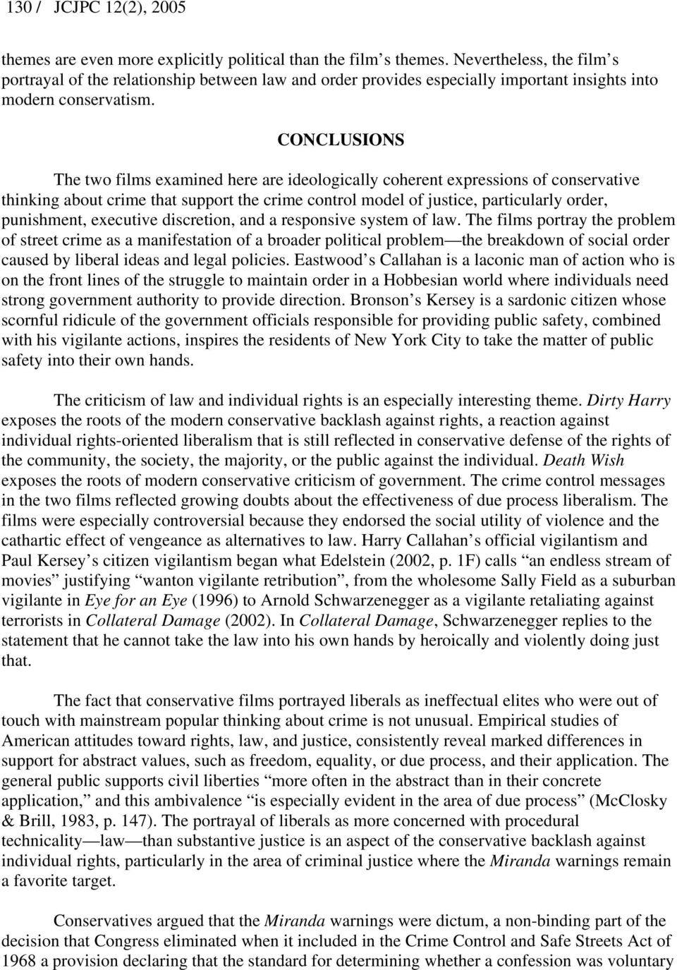 CONCLUSIONS The two films examined here are ideologically coherent expressions of conservative thinking about crime that support the crime control model of justice, particularly order, punishment,