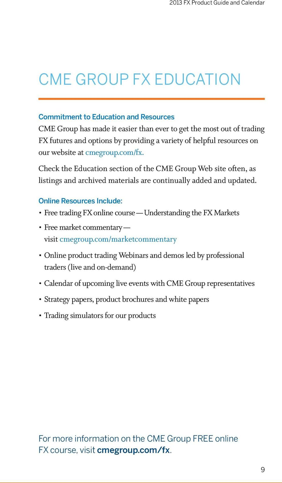 Check the Education section of the CME Group Web site often, as listings and archived materials are continually added and updated.
