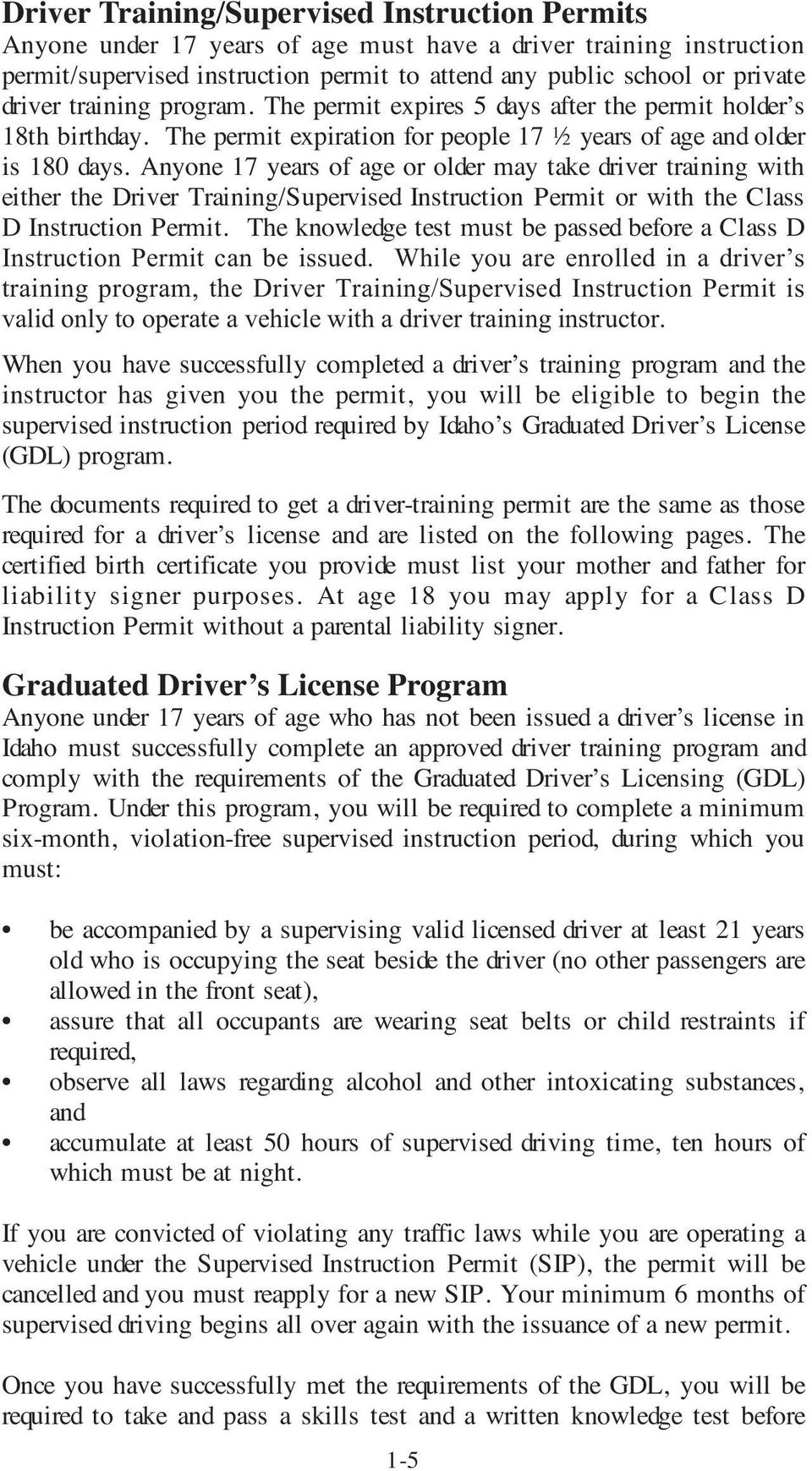 Anyone 17 years of age or older may take driver training with either the Driver Training/Supervised Instruction Permit or with the Class D Instruction Permit.