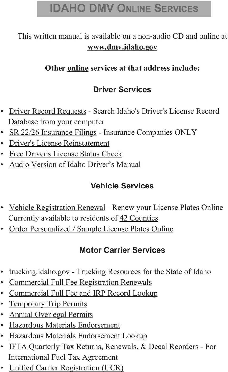 Companies ONLY Driver's License Reinstatement Free Driver's License Status Check Audio Version of Idaho Driver s Manual Vehicle Services Vehicle Registration Renewal - Renew your License Plates