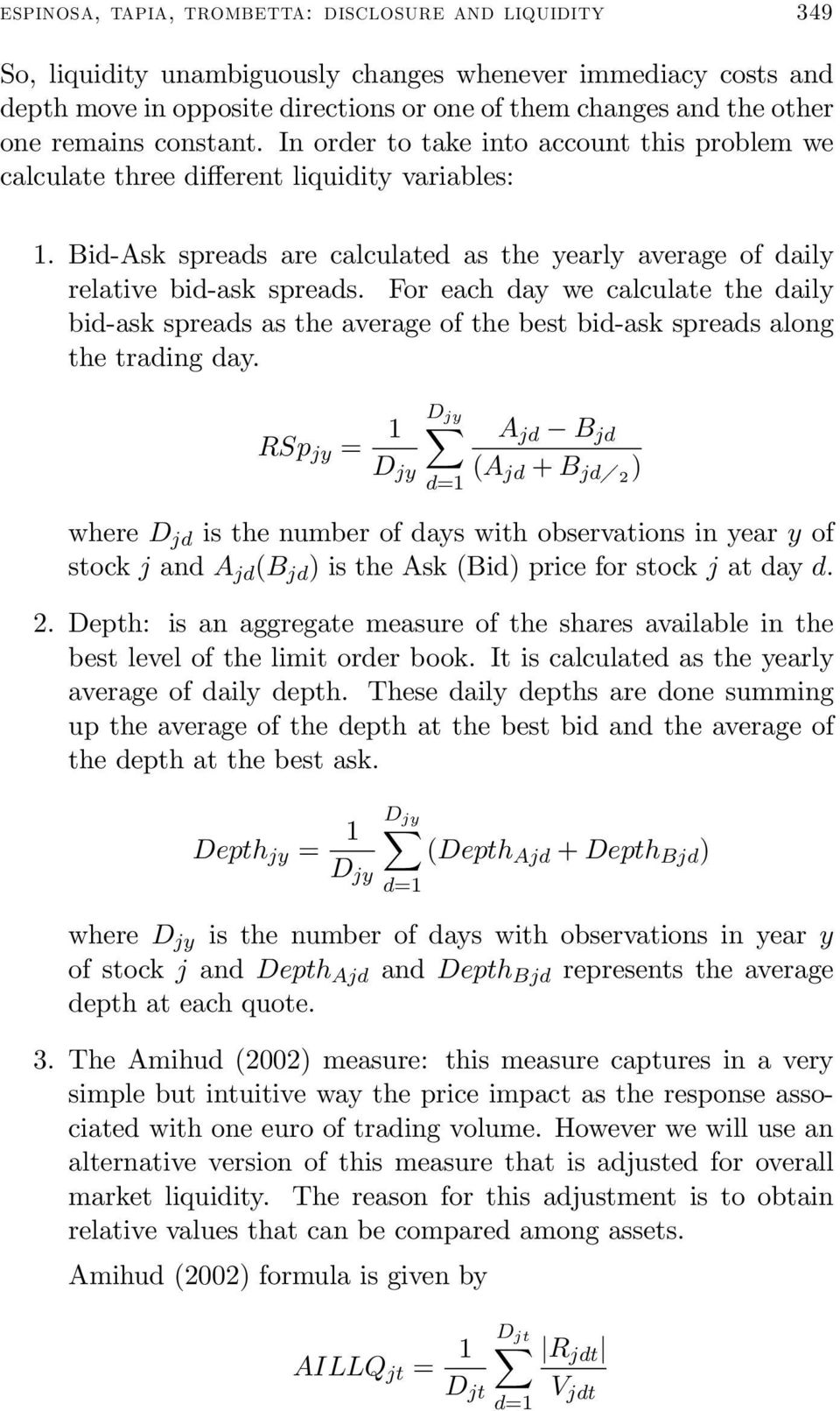 For each day we calculate the daily bid-ask spreads as the average of the best bid-ask spreads along the trading day.