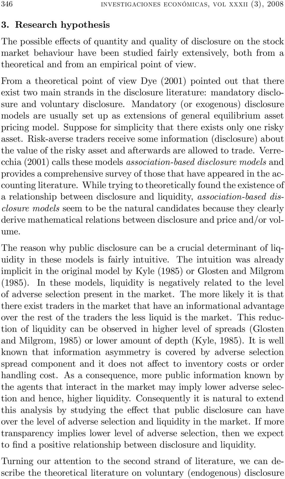 view. From a theoretical point of view Dye (2001) pointed out that there exist two main strands in the disclosure literature: mandatory disclosure and voluntary disclosure.