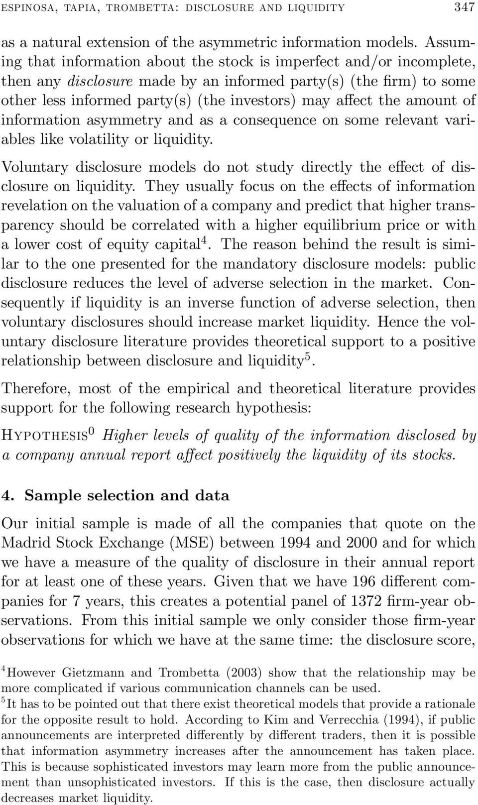 the amount of information asymmetry and as a consequence on some relevant variables like volatility or liquidity.