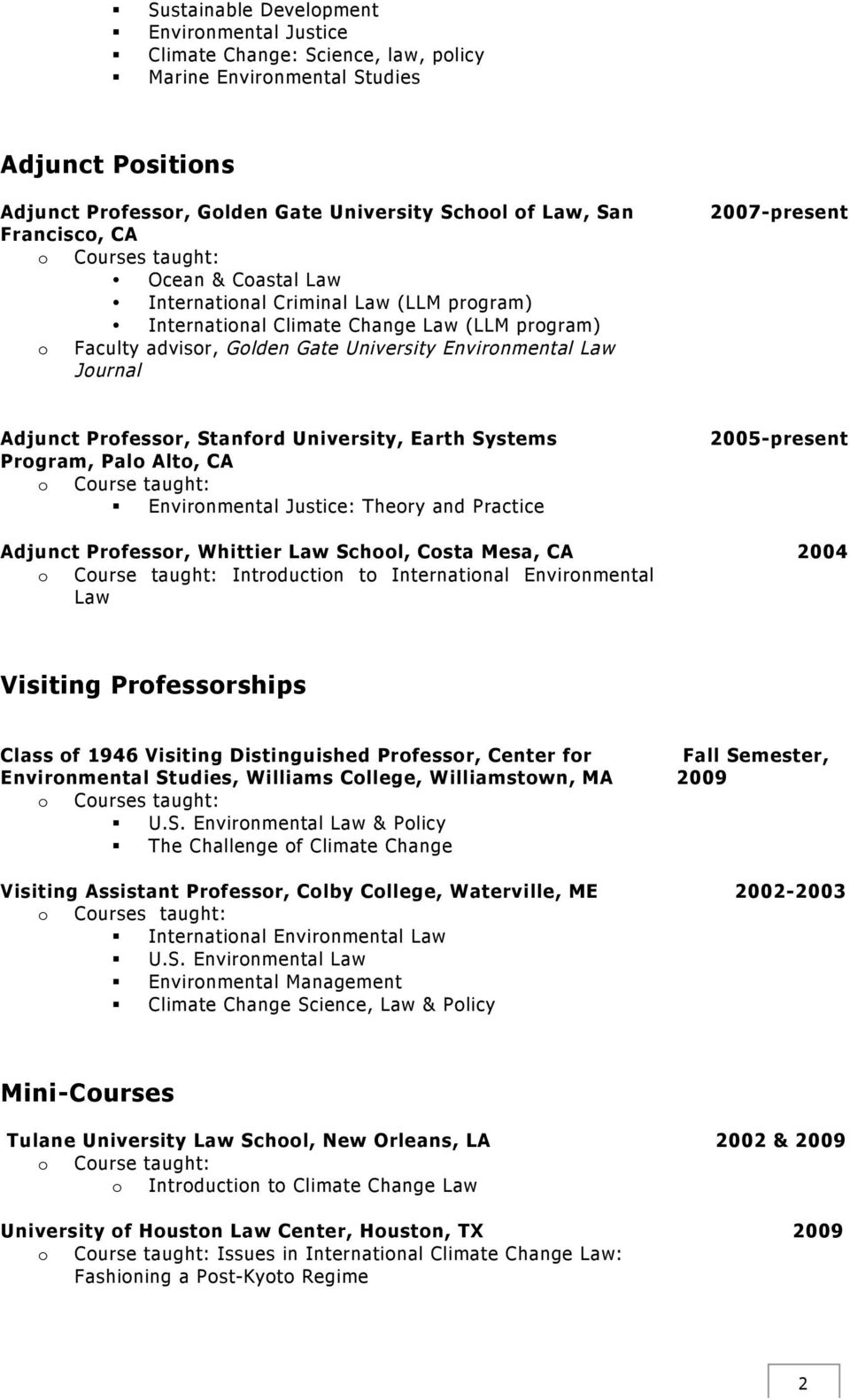Prfessr, Stanfrd University, Earth Systems Prgram, Pal Alt, CA Curse taught: Envirnmental Justice: Thery and Practice Adjunct Prfessr, Whittier Law Schl, Csta Mesa, CA Curse taught: Intrductin t