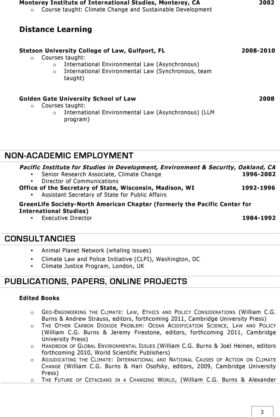 (LLM prgram) 2008 NON-ACADEMIC EMPLOYMENT Pacific Institute fr Studies in Develpment, Envirnment & Security, Oakland, CA Senir Research Assciate, Climate Change 1996-2002 Directr f Cmmunicatins