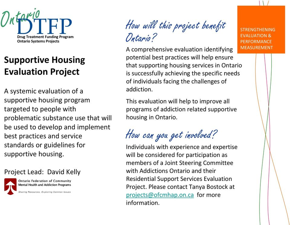 Project Lead: David Kelly A comprehensive evaluation identifying potential best practices will help ensure that supporting housing services in Ontario is successfully achieving the specific needs of
