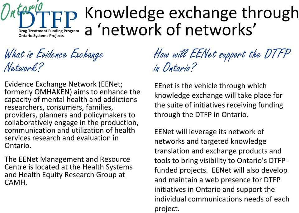 collaboratively engage in the production, communication and utilization of health services research and evaluation in Ontario.