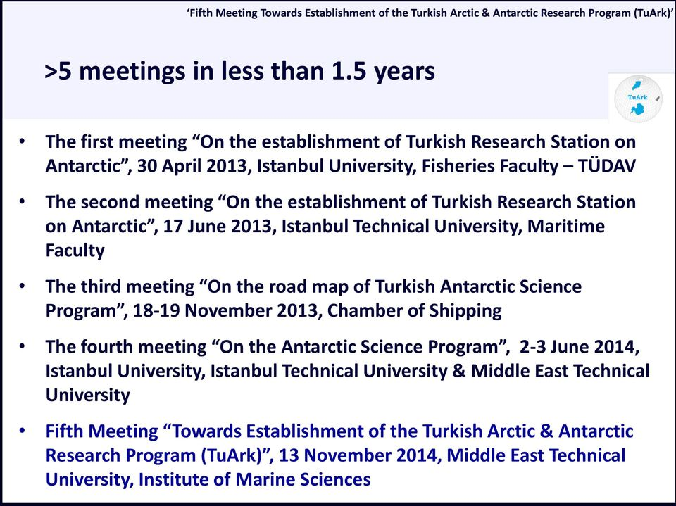 of Turkish Research Station on Antarctic, 17 June 2013, Istanbul Technical University, Maritime Faculty The third meeting On the road map of Turkish Antarctic Science Program, 18-19 November
