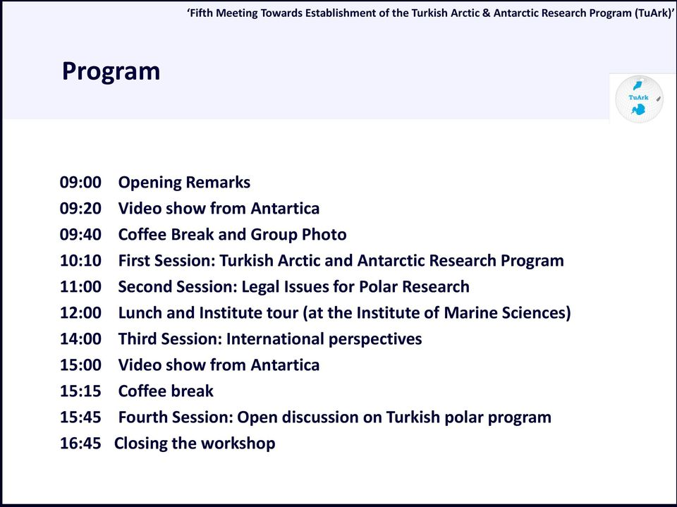 Institute tour (at the Institute of Marine Sciences) 14:00 Third Session: International perspectives 15:00 Video show