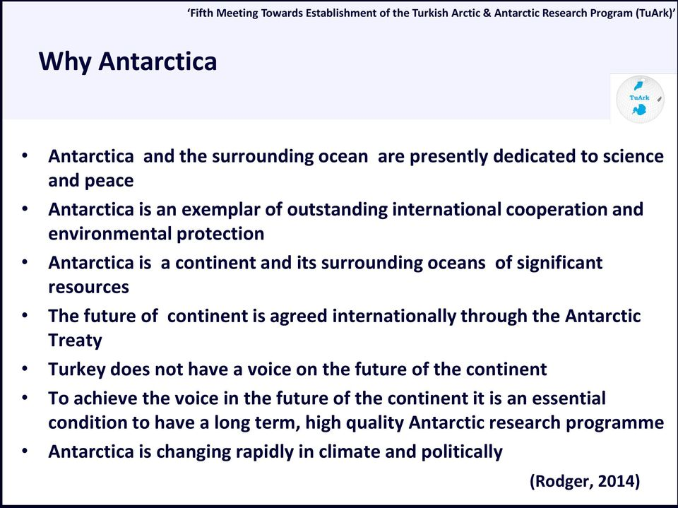 internationally through the Antarctic Treaty Turkey does not have a voice on the future of the continent To achieve the voice in the future of the continent