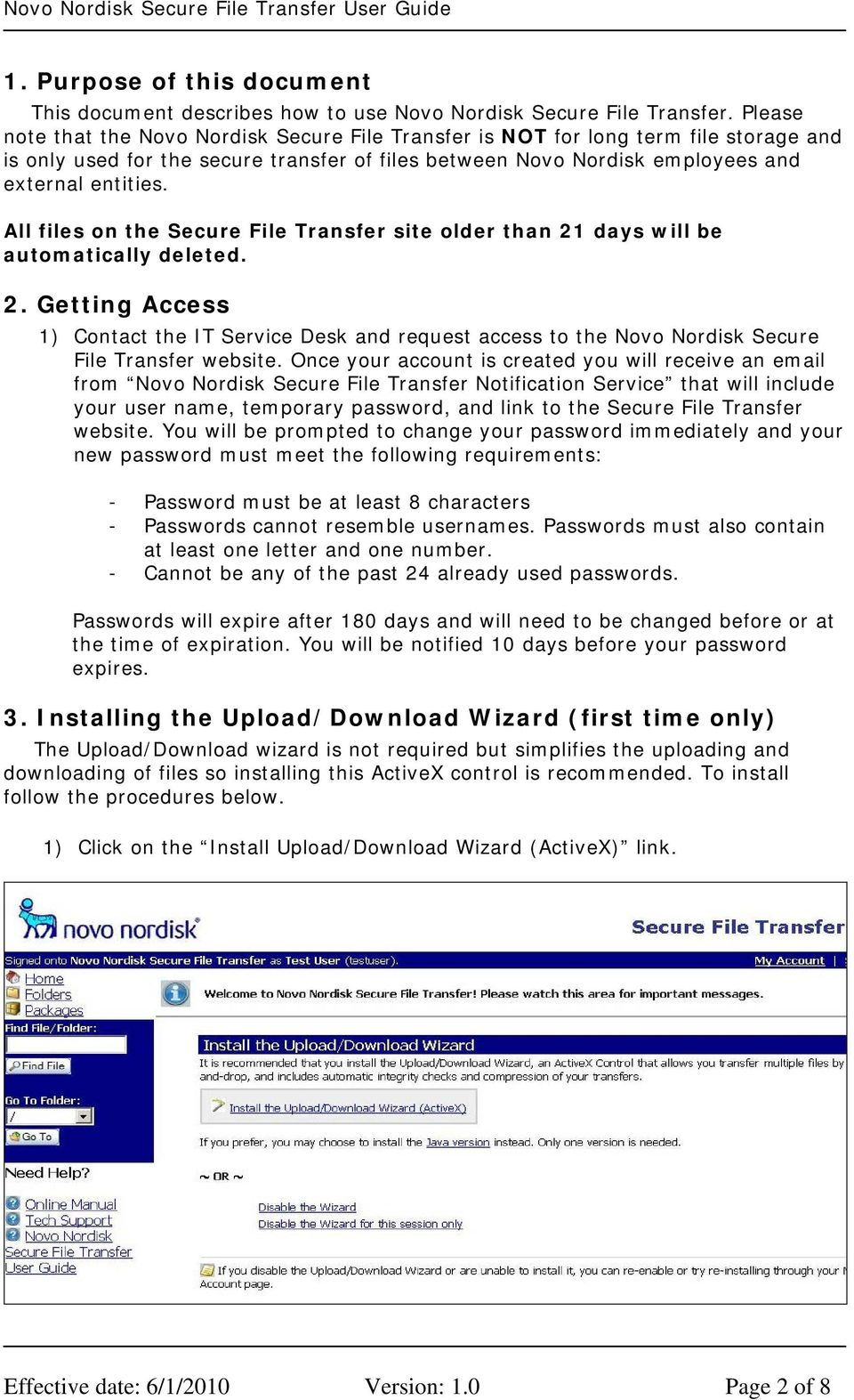 All files on the Secure File Transfer site older than 21 days will be automatically deleted. 2. Getting Access 1) Contact the IT Service Desk and request access to the Novo Nordisk Secure File Transfer website.