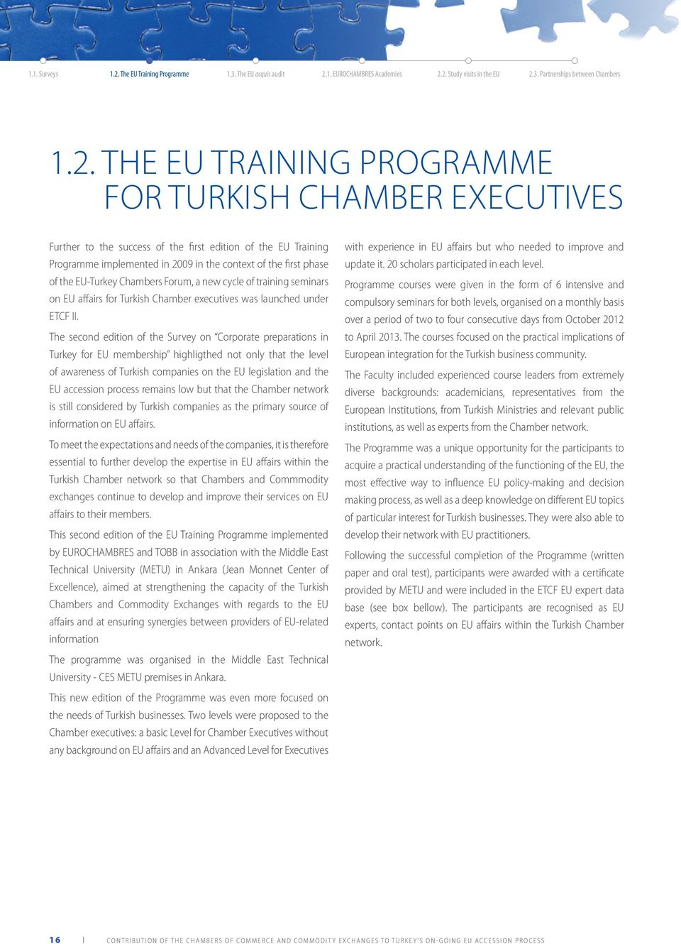 THE EU TRAINING PROGRAMME FOR TURKISH CHAMBER EXECUTIVES Further to the success of the first edition of the EU Training Programme implemented in 2009 in the context of the first phase of the