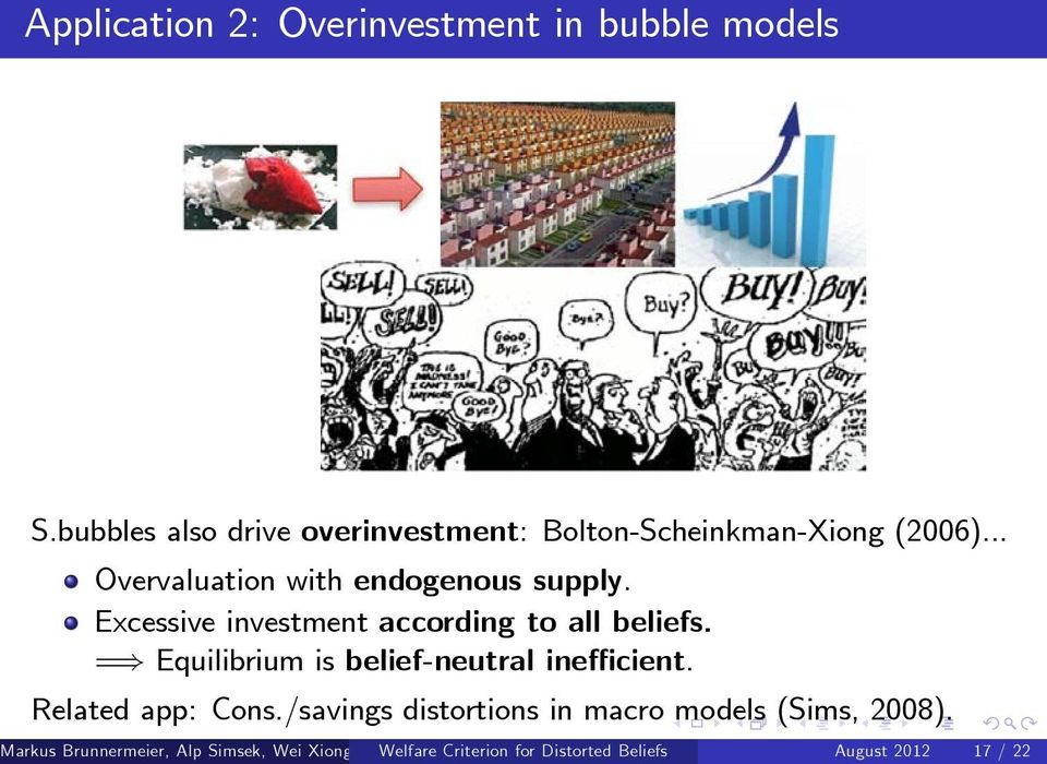 Excessive investment according to all beliefs. =) Equilibrium is belief-neutral ine cient.