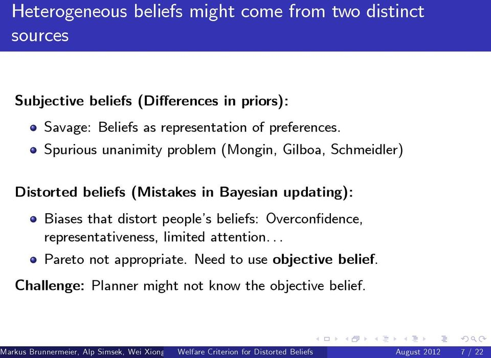Spurious unanimity problem (Mongin, Gilboa, Schmeidler) Distorted beliefs (Mistakes in Bayesian updating): Biases that distort people s