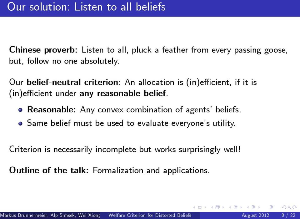 Reasonable: Any convex combination of agents beliefs. Same belief must be used to evaluate everyone s utility.