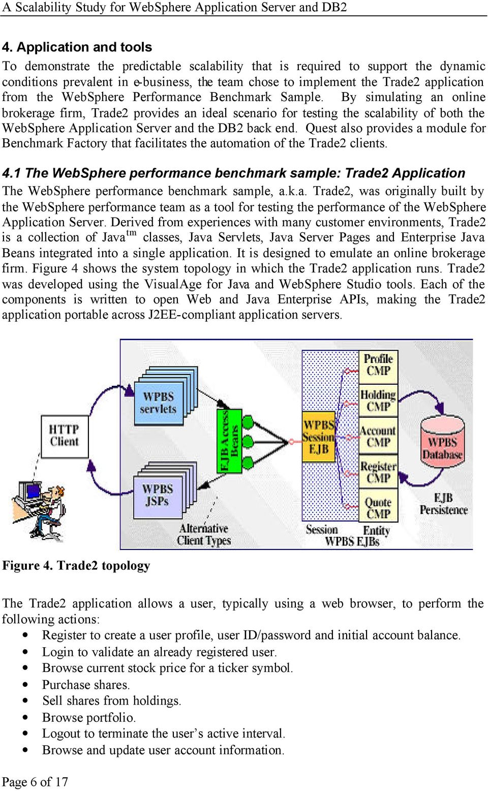 By simulating an online brokerage firm, Trade2 provides an ideal scenario for testing the scalability of both the WebSphere Application and the DB2 back end.